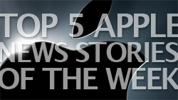 12/8/08: Top 5 Apple news stories & headlines of the week